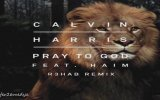 Calvin Harris & HAIM - Pray To God (R3hab Remix)
